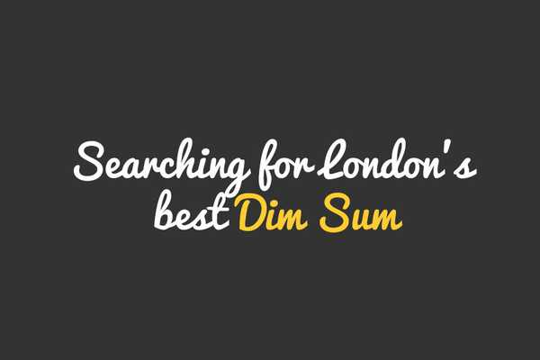 Searching for London's Best Dim Sum